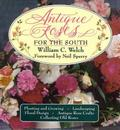 ANTIQUE ROSES FOR THE SOUTH William Welch * Comprehensive Guide